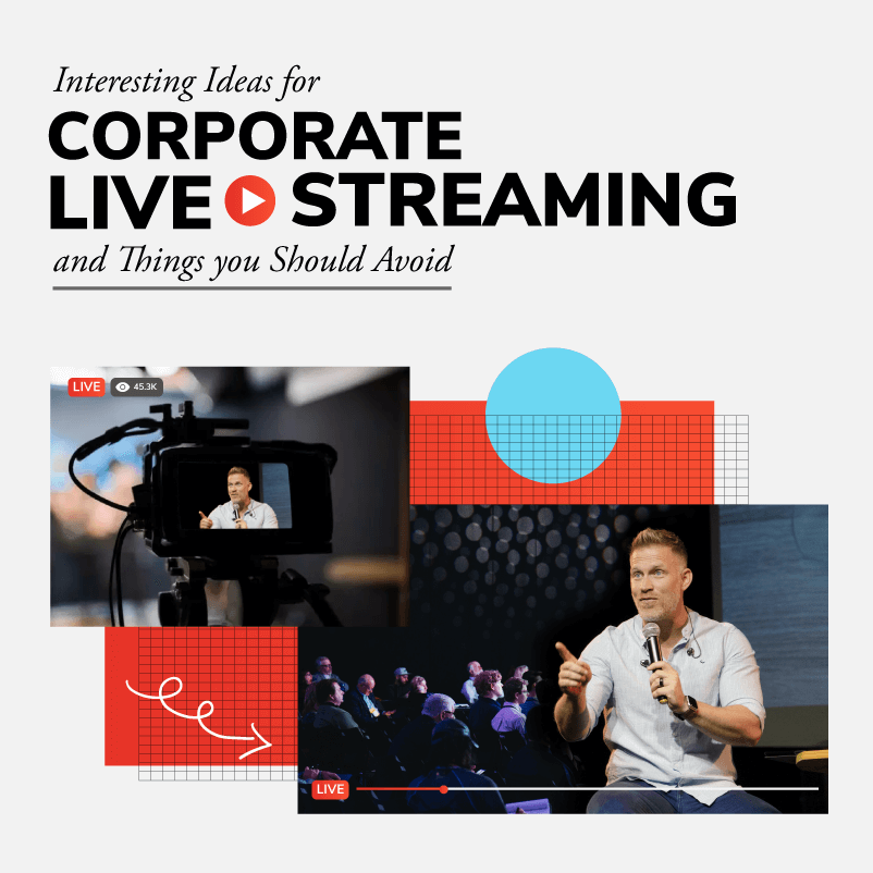 Interesting Ideas for Corporate Live Streaming and Things you Should Avoid