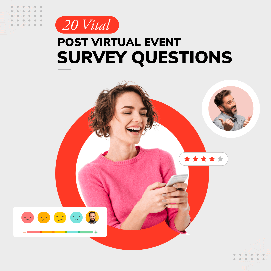 20 Vital Post Virtual Event Survey Questions and Everything Else You Need to Know!