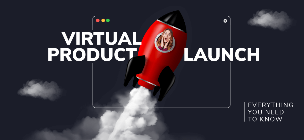 Virtual Product Launch: Everything You Need to Know